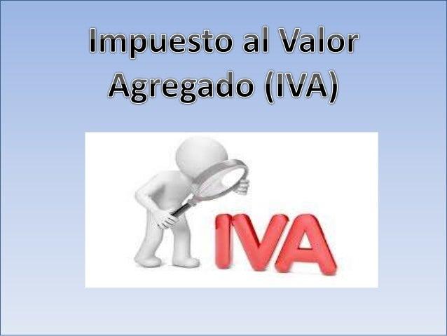 CONTENIDO Impuesto al Valor Agregado: • Objeto • Hecho Imponible • Sujeto Activo – Sujeto Pasivo • Liquidación • Base Imp...