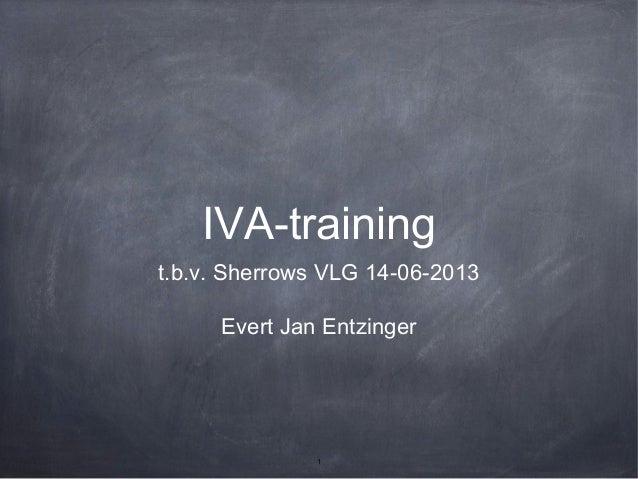 1 IVA-training t.b.v. Sherrows VLG 14-06-2013 Evert Jan Entzinger