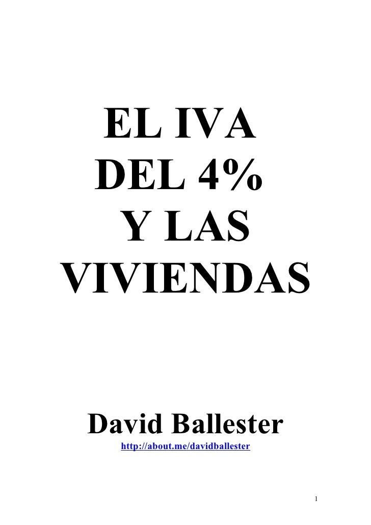 EL IVA DEL 4%   Y LASVIVIENDASDavid Ballester  http://about.me/davidballester                                   1