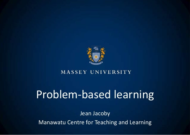 Problem-based learning Jean Jacoby Manawatu Centre for Teaching and Learning