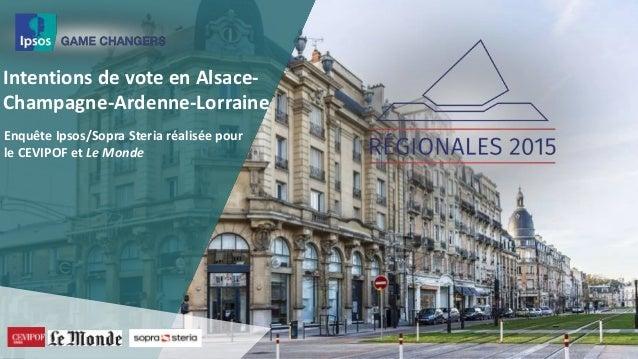 Intentions de vote en Alsace- Champagne-Ardenne-Lorraine Enquête Ipsos/Sopra Steria réalisée pour le CEVIPOF et Le Monde