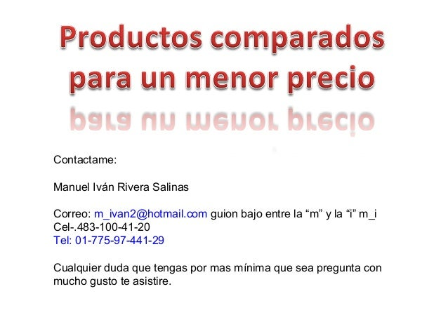 """Contactame: Manuel Iván Rivera Salinas Correo: m_ivan2@hotmail.com guion bajo entre la """"m"""" y la """"i"""" m_i Cel-.483-100-41-20..."""