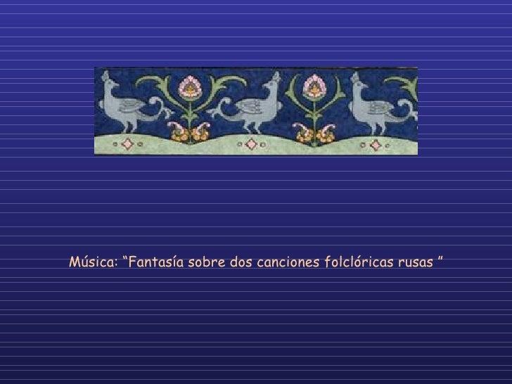 """Música: """"Fantasía sobre dos canciones folclóricas rusas """""""