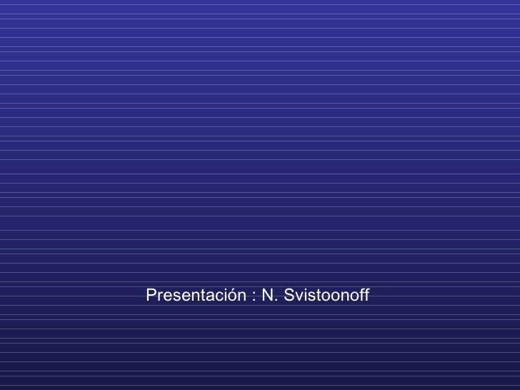 Presentación : N. Svistoonoff