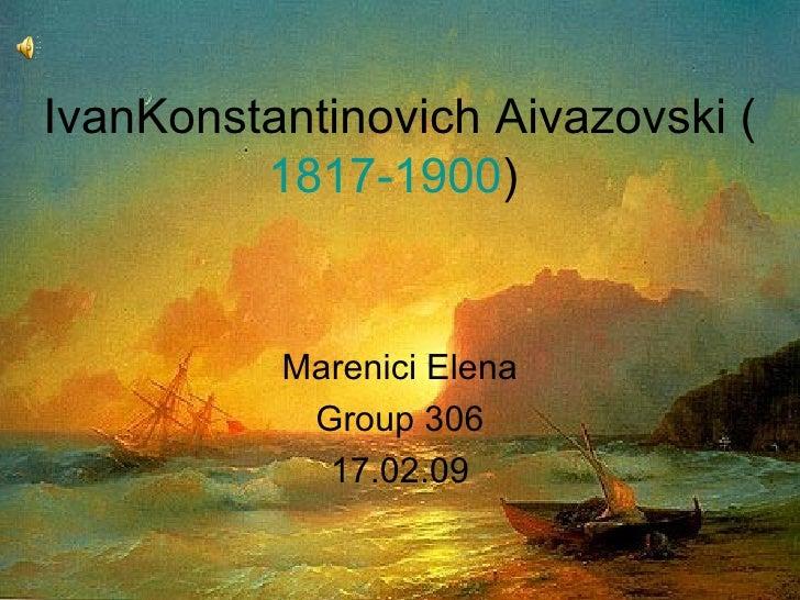 IvanKonstantinovich Aivazovski   ( 1817-1900 )   Marenici Elena Group 306 17.02.09