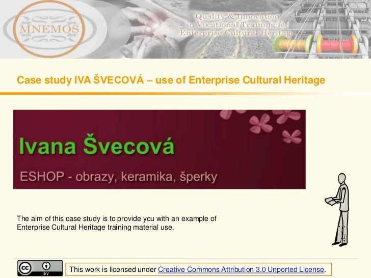 Case study IVA ŠVECOVÁ – use of Enterprise Cultural HeritageThe aim of this case study is to provide you with an example o...