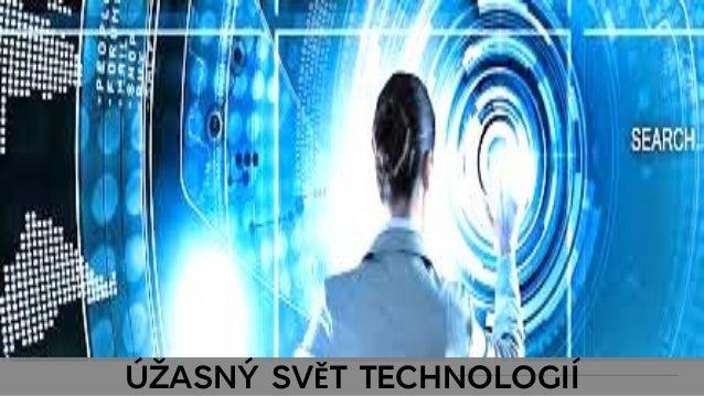 ÚŽASNÝ SVĚT TECHNOLOGIÍ