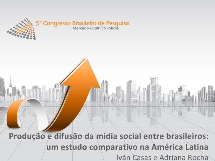 Produção e difusão da mídia social entre brasileiros:        um estudo comparativo na América Latina                      ...