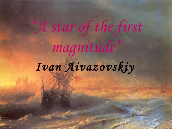 """"""" A star of the first magnitude"""" Ivan Aivazovskiy"""