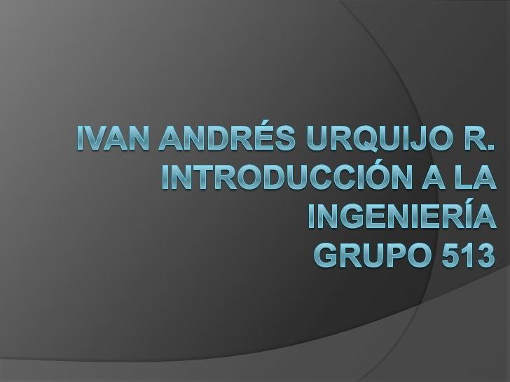 Ivan andrés urquijo r