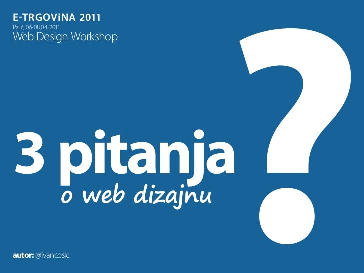 E-trgovina 2011Palić, 06-08.04. 2011.Web Design Workshop3 pitanja            o web dizajnuautor: @ivancosic