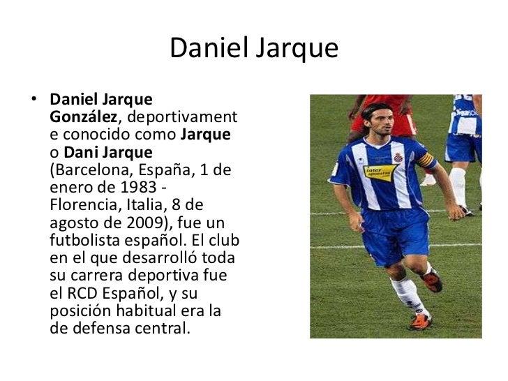 Daniel Jarque<br />Daniel Jarque González, deportivamente conocido como Jarque o DaniJarque (Barcelona, España, 1 de enero...