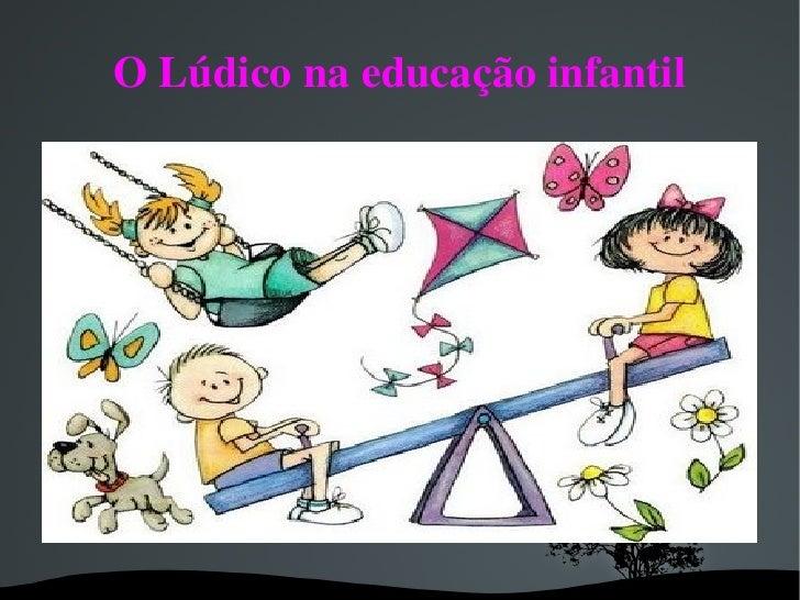 O Lúdico na educação infantil