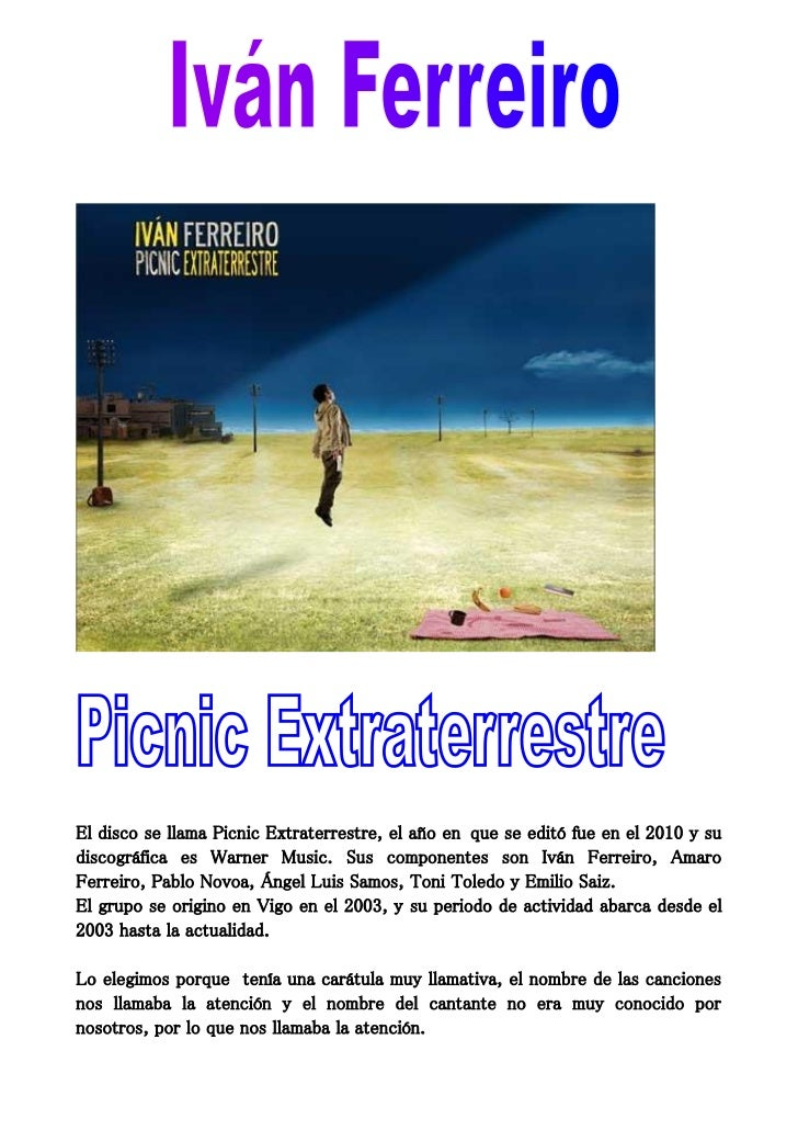 El disco se llama Picnic Extraterrestre, el año en que se editó fue en el 2010 y sudiscográfica es Warner Music. Sus compo...