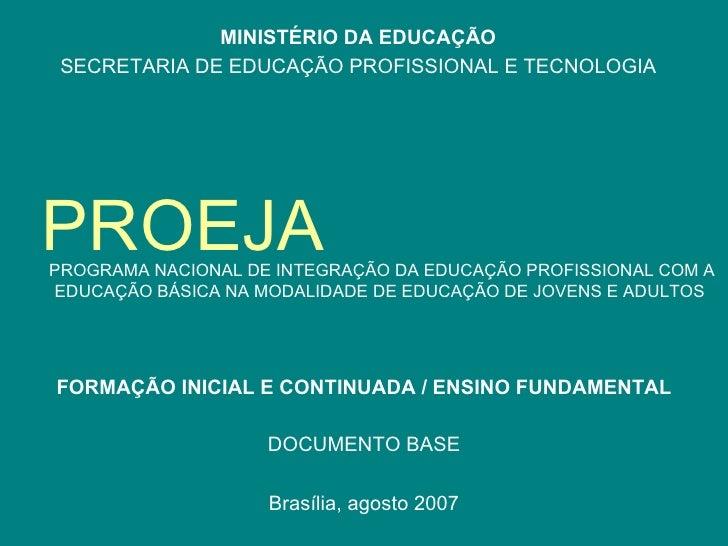 PROEJA MINISTÉRIO DA EDUCAÇÃO SECRETARIA DE EDUCAÇÃO PROFISSIONAL E TECNOLOGIA PROGRAMA NACIONAL DE INTEGRAÇÃO DA EDUCAÇÃO...
