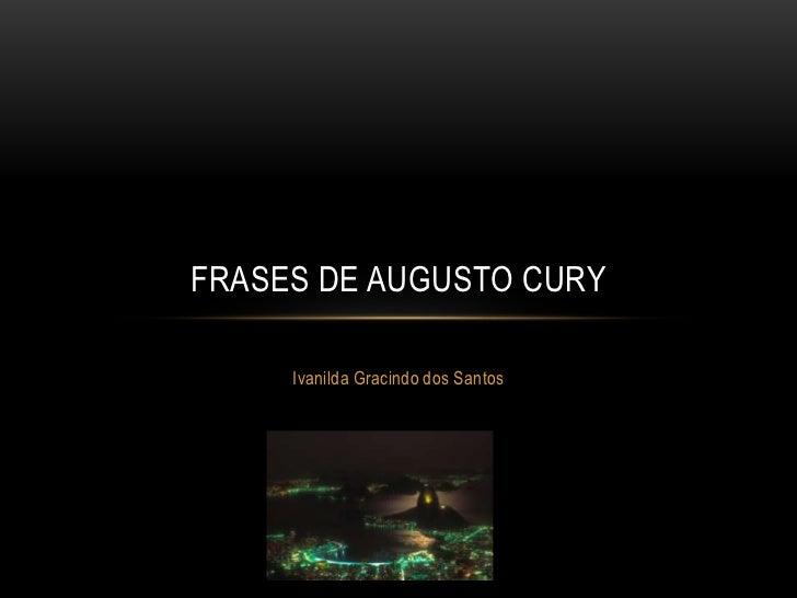 FRASES DE AUGUSTO CURY     Ivanilda Gracindo dos Santos