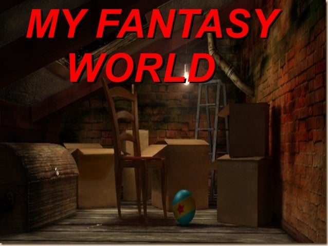 MY FANTASYMY FANTASY WORLDWORLD