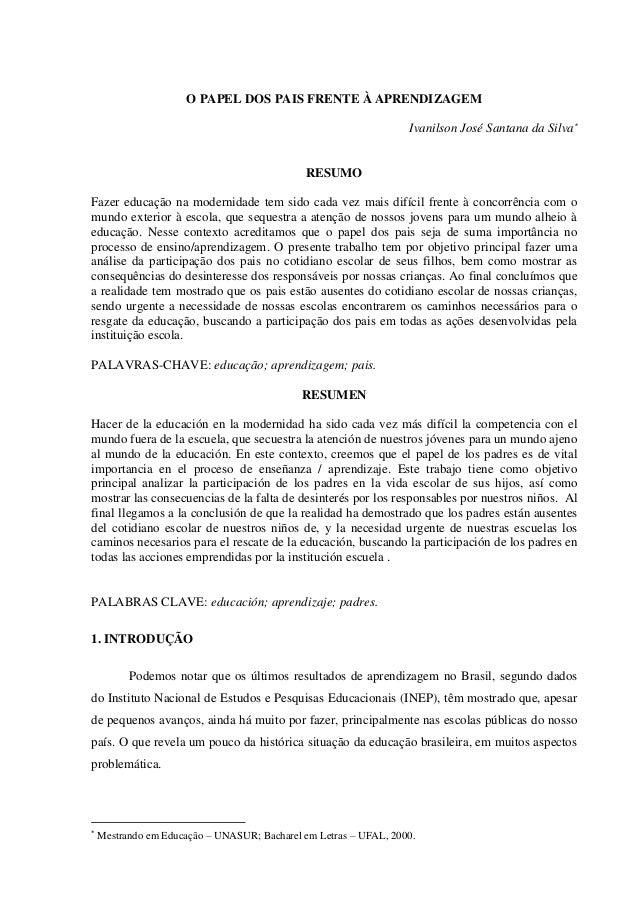 O PAPEL DOS PAIS FRENTE À APRENDIZAGEM Ivanilson José Santana da Silva RESUMO Fazer educação na modernidade tem sido cada...