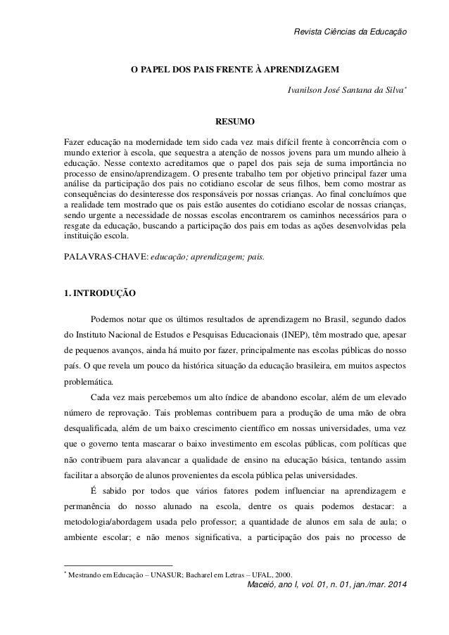 Revista Ciências da Educação Maceió, ano I, vol. 01, n. 01, jan./mar. 2014 O PAPEL DOS PAIS FRENTE À APRENDIZAGEM Ivanilso...