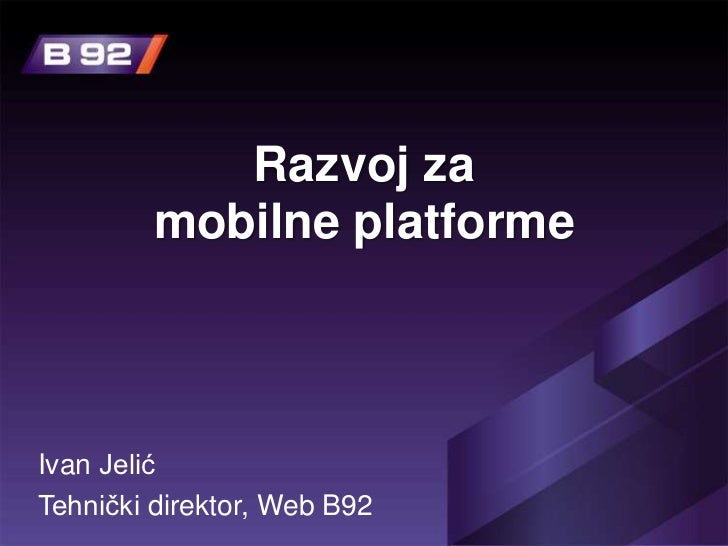 Razvoj za         mobilne platformeIvan JelićTehnički direktor, Web B92