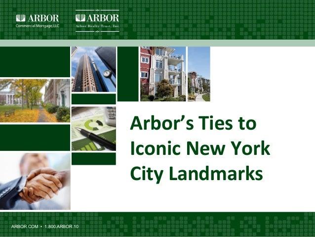 ARBOR.COM • 1.800.ARBOR.10 Arbor's  Ties  to   Iconic  New  York   City  Landmarks