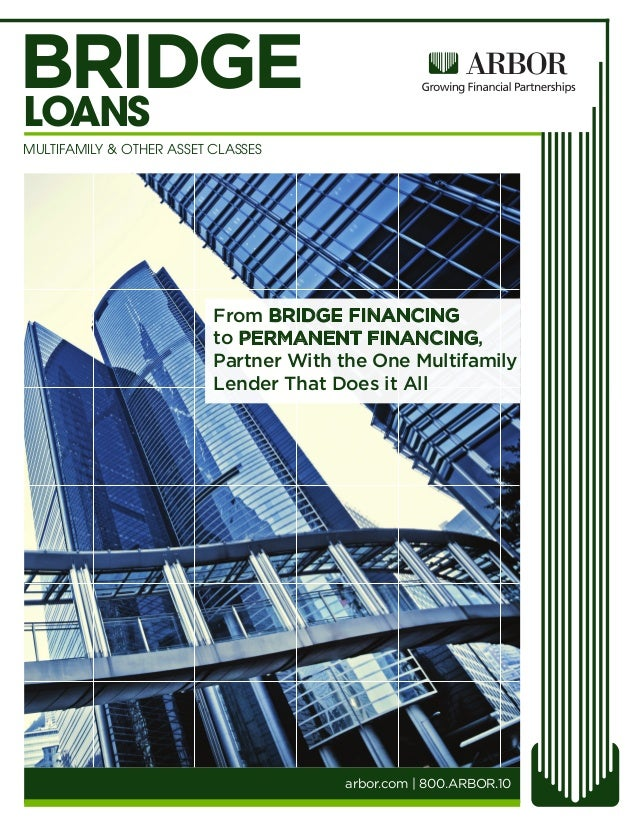 arbor.com | 800.ARBOR.10 MULTIFAMILY & OTHER ASSET CLASSES LOANS BRIDGE From BRIDGE FINANCING to PERMANENT FINANCING, Part...