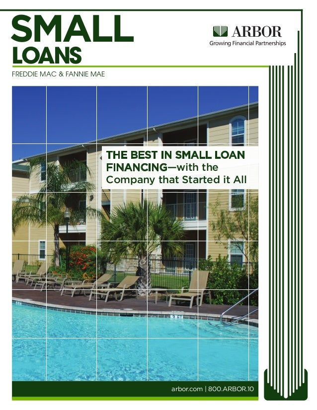 arbor.com | 800.ARBOR.10 FREDDIE MAC & FANNIE MAE LOANS SMALL THE BEST IN SMALL LOAN FINANCING—with the Company that Start...