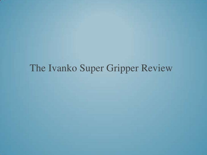 The Ivanko Super Gripper Review
