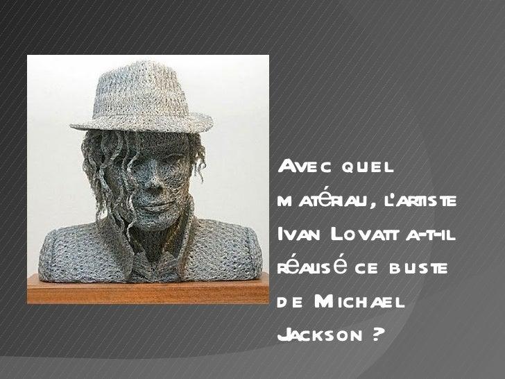 Avec quelm atériau, lartisteIvan Lovatt a-t-ilréalis é ce busted e M ichaelJackson ?