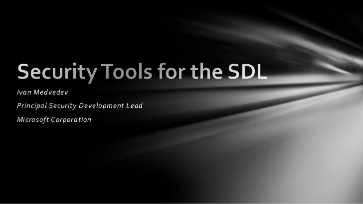 Ivan MedvedevPrincipal Security Development LeadMicrosoft Corporation