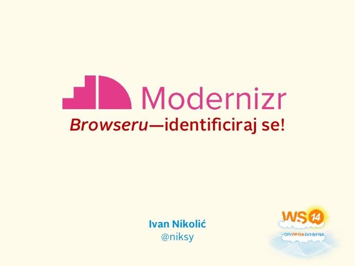 Browseru—identificiraj se!         Ivan Nikolić            @niksy