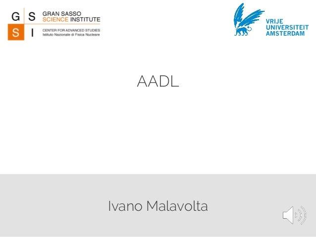 Ivano Malavolta AADL VRIJE UNIVERSITEIT AMSTERDAM