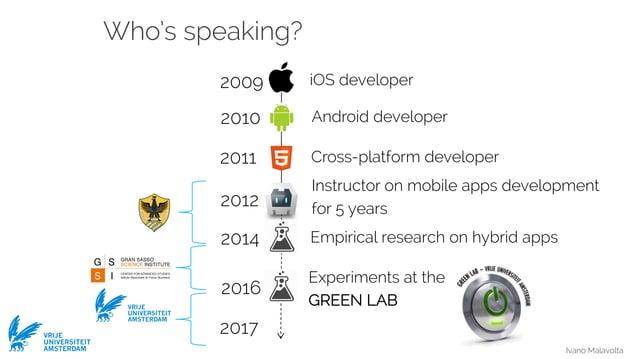 Ivano Malavolta VRIJE UNIVERSITEIT AMSTERDAM iOS developer Who's speaking? 2009 Android developer2010 Cross-platform devel...