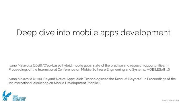 Ivano Malavolta VRIJE UNIVERSITEIT AMSTERDAM Deep dive into mobile apps development Ivano Malavolta (2016). Web-based hybr...