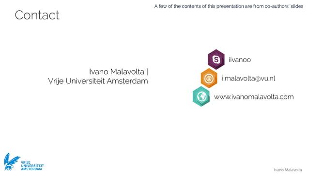 Ivano Malavolta VRIJE UNIVERSITEIT AMSTERDAM Contact Ivano Malavolta   Vrije Universiteit Amsterdam iivanoo i.malavolta@vu...