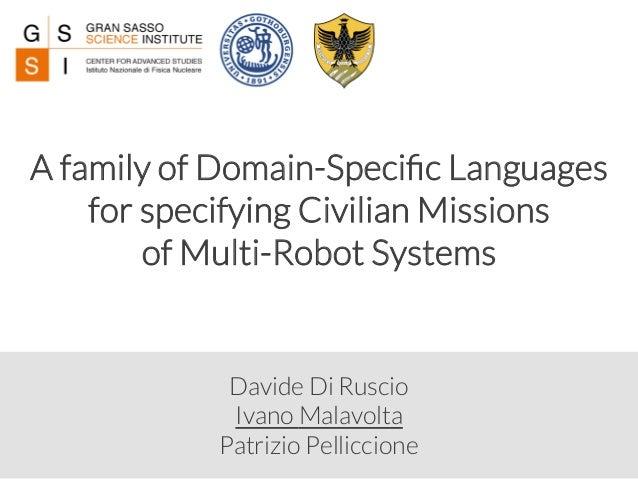 Davide Di Ruscio  Ivano Malavolta Patrizio Pelliccione A family of Domain-Specific Languages  for specifying Civilian Missi...