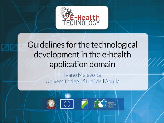 Guidelines for the technological development in the e-health application domain  Ivano Malavolta Università degli St...