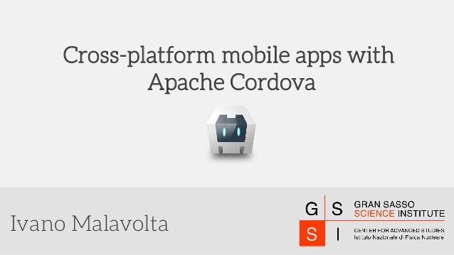 Ivano Malavolta Cross-platform mobile apps with Apache Cordova