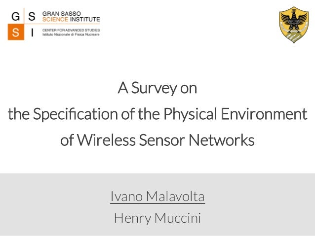 A Survey on  the Specification of the Physical Environment  of Wireless Sensor Networks  Ivano Malavolta  Henry Muccini
