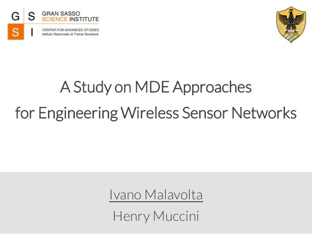 A Study on MDE Approaches  for Engineering Wireless Sensor Networks  Ivano Malavolta  Henry Muccini