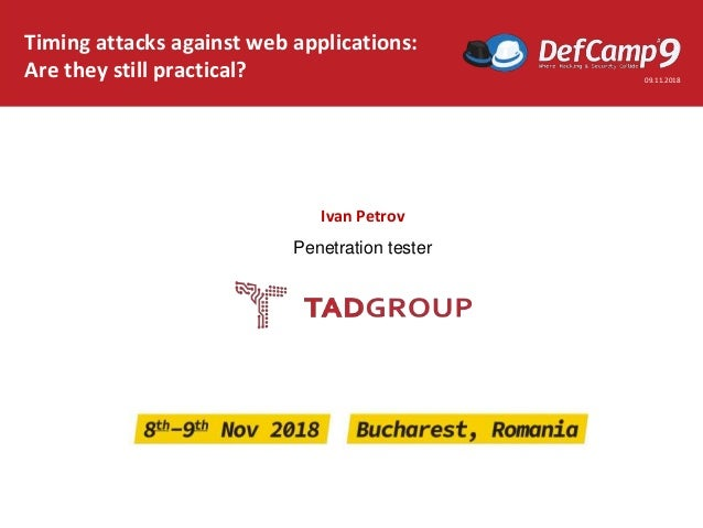 Timing attacks against web applications: Are they still practical? 09.11.2018 Ivan Petrov Penetration tester