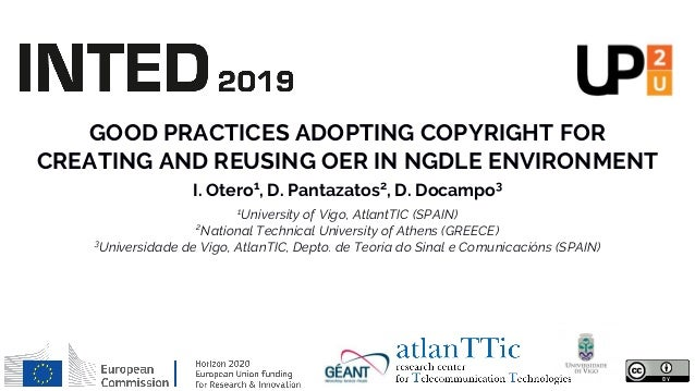 GOOD PRACTICES ADOPTING COPYRIGHT FOR CREATING AND REUSING OER IN NGDLE ENVIRONMENT I. Otero1 , D. Pantazatos2 , D. Docamp...