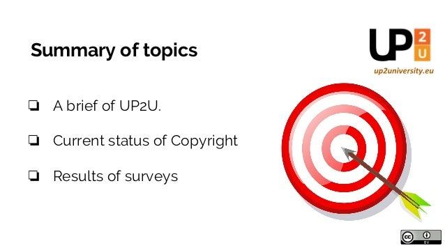 Summary of topics ❏ A brief of UP2U. ❏ Current status of Copyright ❏ Results of surveys