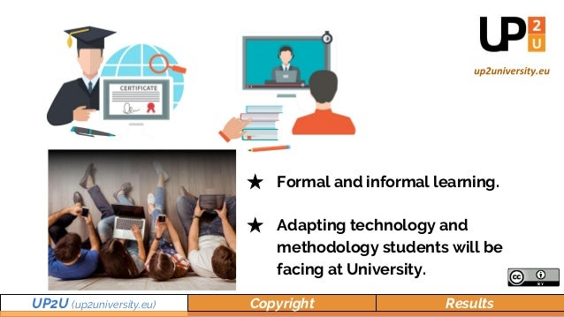 ★ Formal and informal learning. ★ Adapting technology and methodology students will be facing at University. UP2U (up2univ...