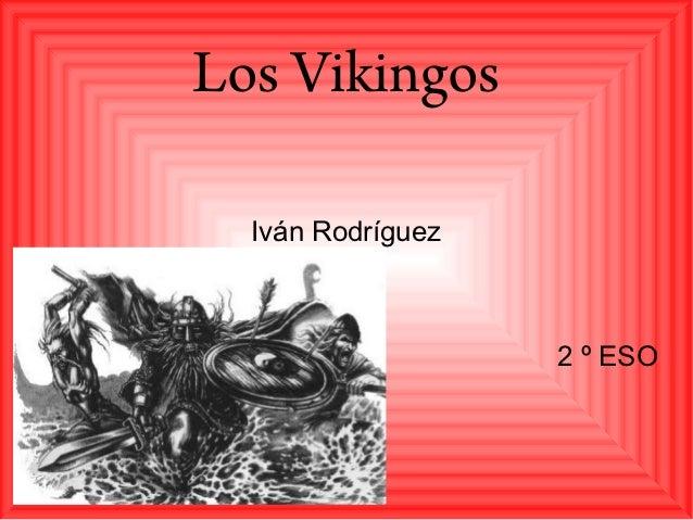 Los Vikingos  Iván Rodríguez                   2 º ESO
