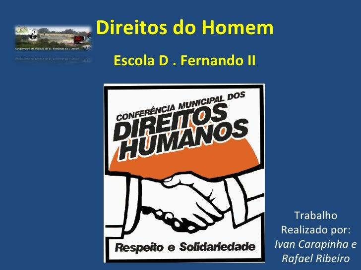Direitos do Homem Escola D . Fernando II Trabalho Realizado por:  Ivan Carapinha e Rafael Ribeiro
