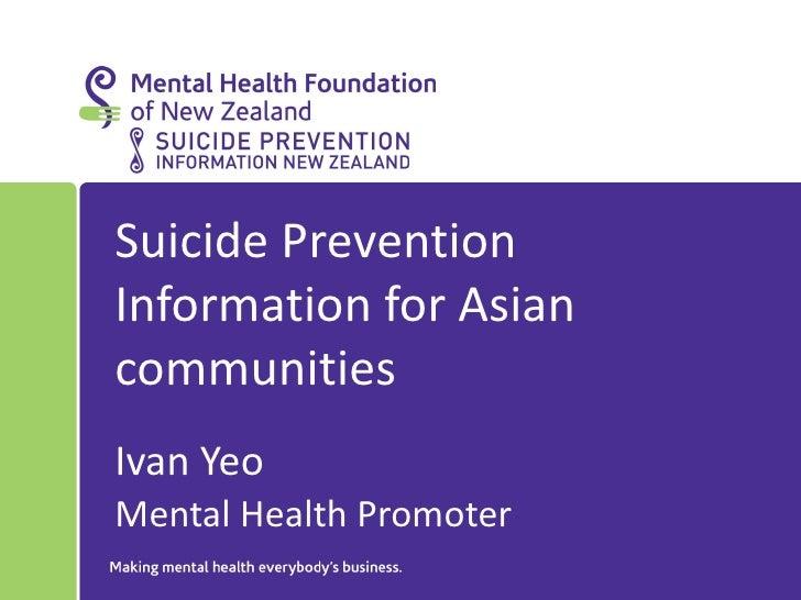 Suicide PreventionInformation for AsiancommunitiesIvan YeoMental Health Promoter
