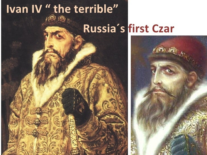 "Ivan IV "" the terrible""               Russia´s first Czar"