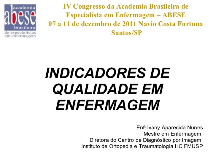 INDICADORES DE QUALIDADE EM ENFERMAGEM Enf a  Ivany Aparecida Nunes Mestre em Enfermagem  Diretora do Centro de Diagnóstic...