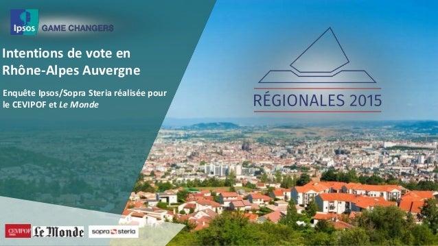 Intentions de vote en Rhône-Alpes Auvergne Enquête Ipsos/Sopra Steria réalisée pour le CEVIPOF et Le Monde